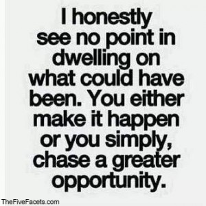 Don't dwell Chase Greater Opportunity Quote