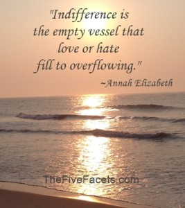 Indifference is the empty vessel quote