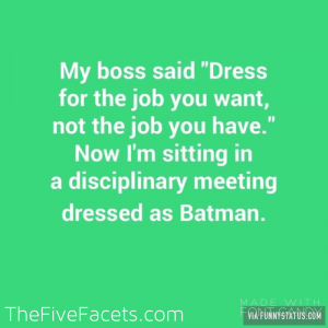 Dress for the job you want humor