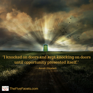 -I knocked on doors and kept knocking on doors until opportunity presented itself.-