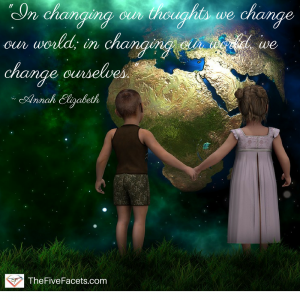 In changing our thoughts we change our world; in changing our world, we change ourselves.-